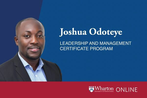 Wharton online leadership and management certificate program learner Joshua Odoteye